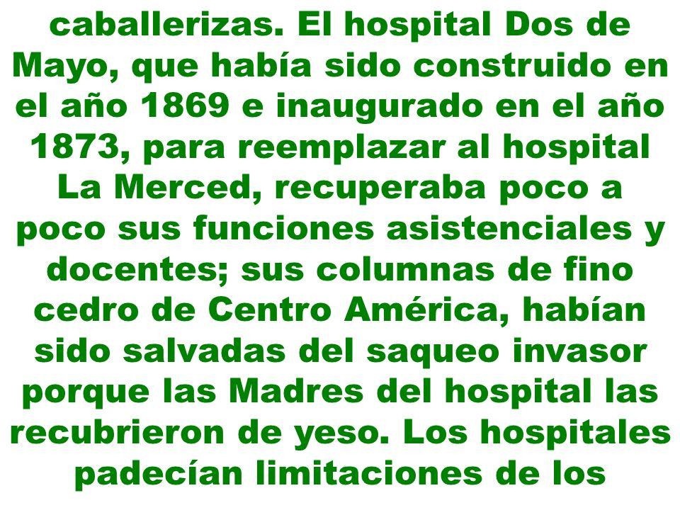 recursos mas elementales, situación propia del momento, sobre todo después de perder en la guerra a muchos médicos y estudiantes de medicina que murieron en los buques, las baterías y ambulancias peruanas.