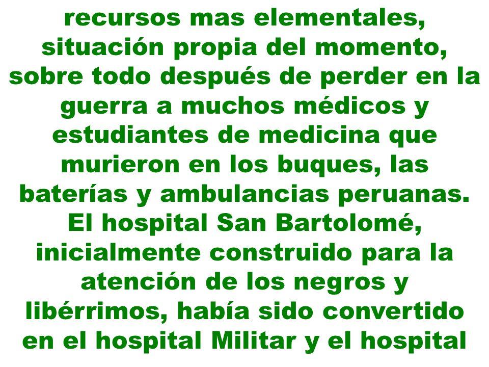 recursos mas elementales, situación propia del momento, sobre todo después de perder en la guerra a muchos médicos y estudiantes de medicina que murie
