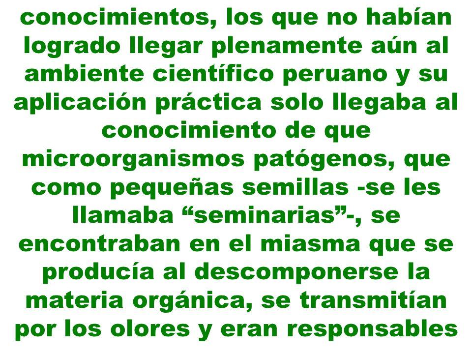 conocimientos, los que no habían logrado llegar plenamente aún al ambiente científico peruano y su aplicación práctica solo llegaba al conocimiento de