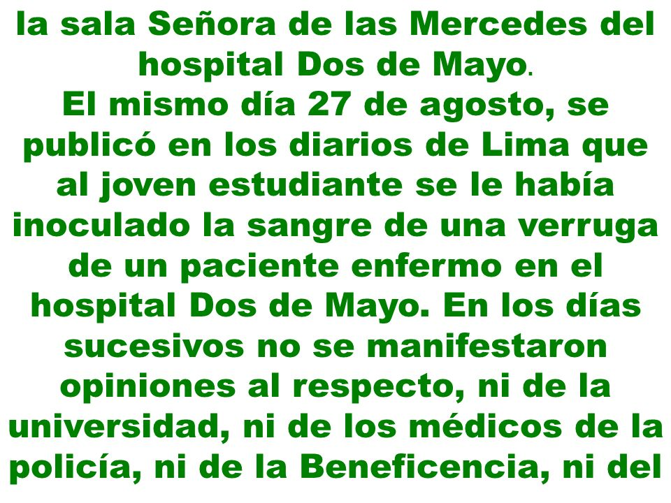 la sala Señora de las Mercedes del hospital Dos de Mayo. El mismo día 27 de agosto, se publicó en los diarios de Lima que al joven estudiante se le ha