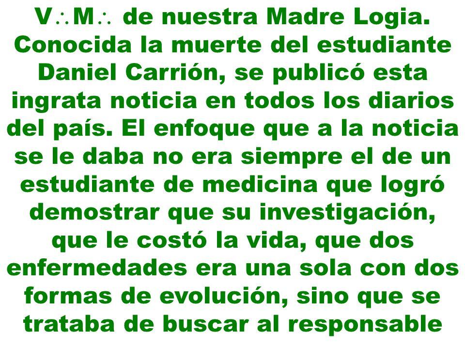 V M de nuestra Madre Logia. Conocida la muerte del estudiante Daniel Carrión, se publicó esta ingrata noticia en todos los diarios del país. El enfoqu