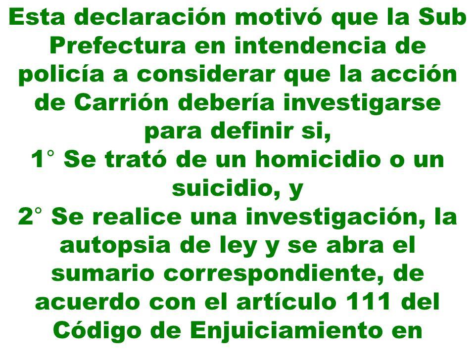 Esta declaración motivó que la Sub Prefectura en intendencia de policía a considerar que la acción de Carrión debería investigarse para definir si, 1°