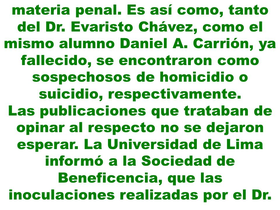 materia penal. Es así como, tanto del Dr. Evaristo Chávez, como el mismo alumno Daniel A. Carrión, ya fallecido, se encontraron como sospechosos de ho