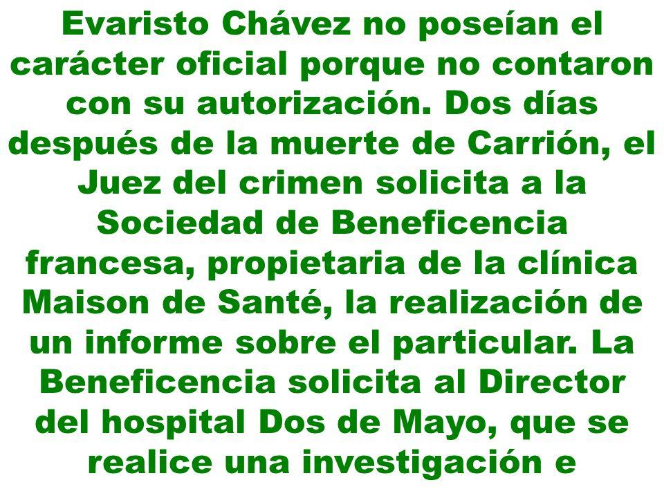 Evaristo Chávez no poseían el carácter oficial porque no contaron con su autorización. Dos días después de la muerte de Carrión, el Juez del crimen so