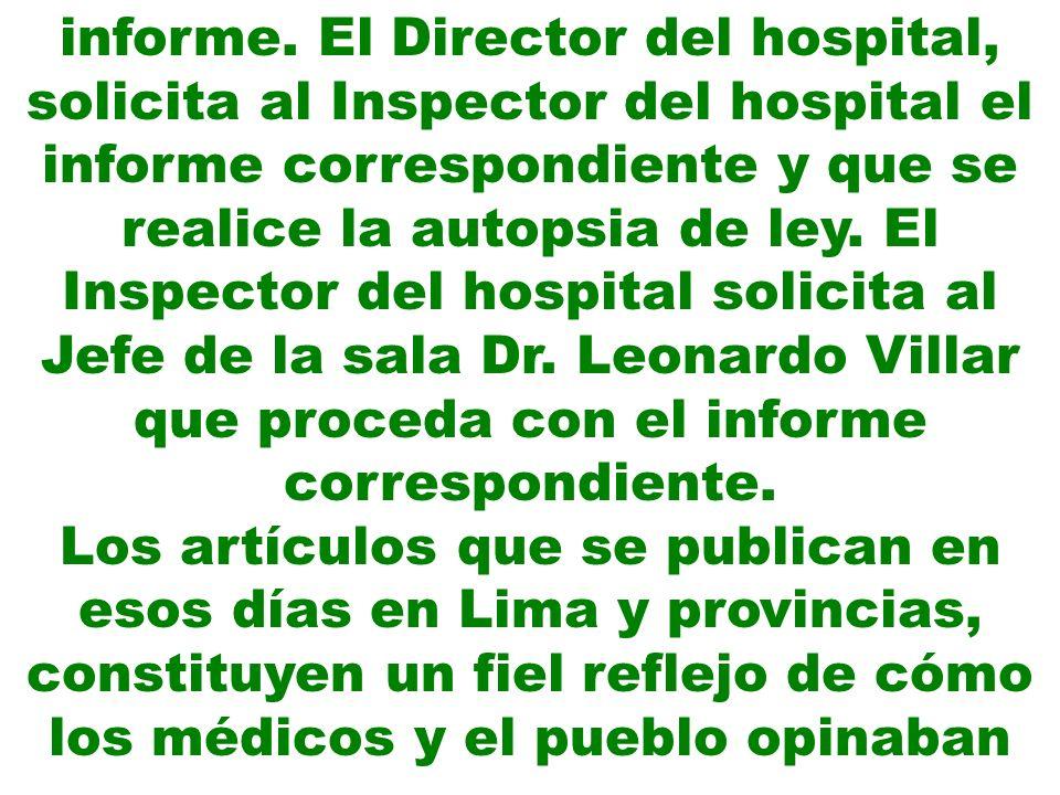 informe. El Director del hospital, solicita al Inspector del hospital el informe correspondiente y que se realice la autopsia de ley. El Inspector del