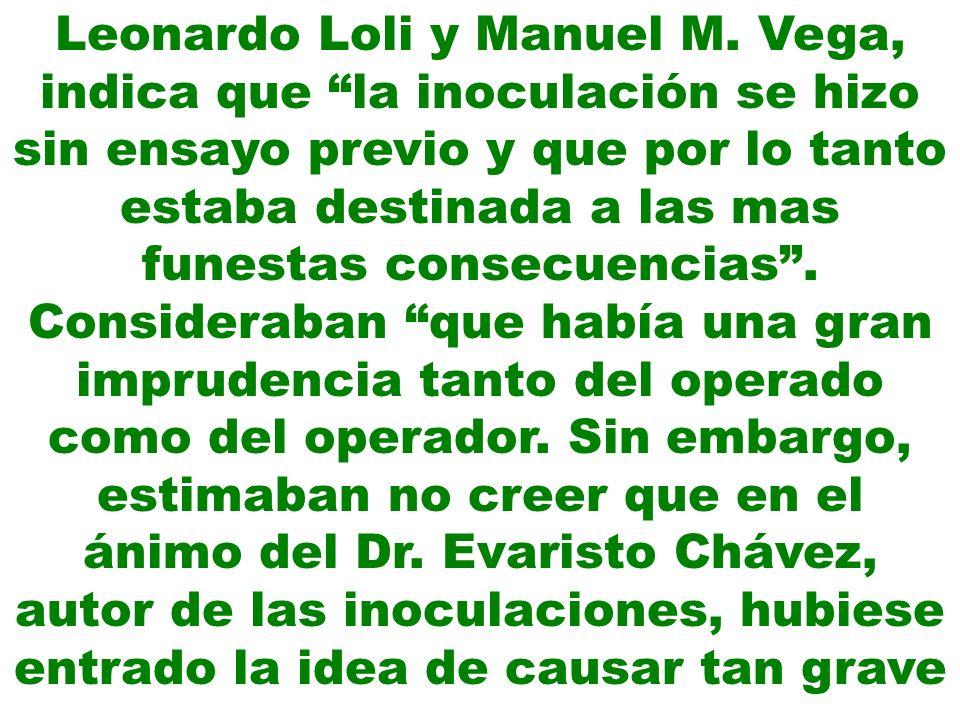 Leonardo Loli y Manuel M. Vega, indica que la inoculación se hizo sin ensayo previo y que por lo tanto estaba destinada a las mas funestas consecuenci