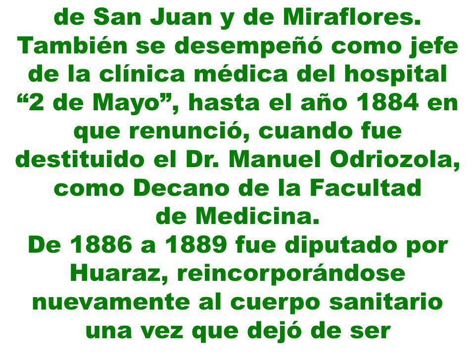 de San Juan y de Miraflores. También se desempeñó como jefe de la clínica médica del hospital 2 de Mayo, hasta el año 1884 en que renunció, cuando fue