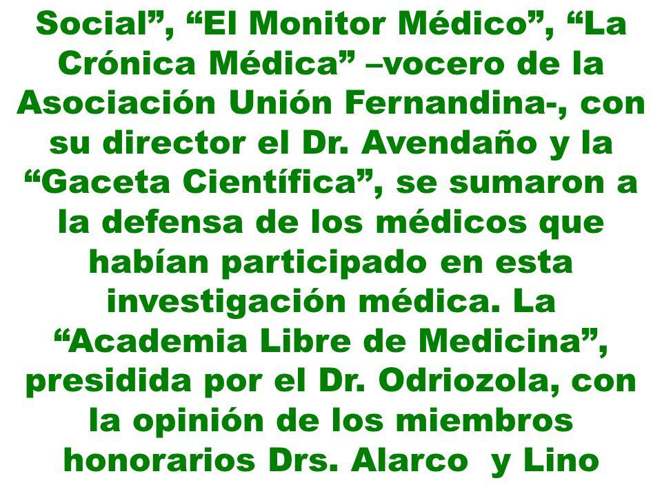 Social, El Monitor Médico, La Crónica Médica –vocero de la Asociación Unión Fernandina-, con su director el Dr. Avendaño y la Gaceta Científica, se su