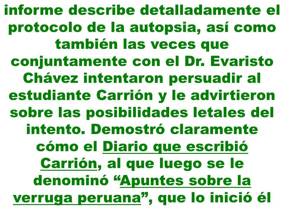 informe describe detalladamente el protocolo de la autopsia, así como también las veces que conjuntamente con el Dr. Evaristo Chávez intentaron persua