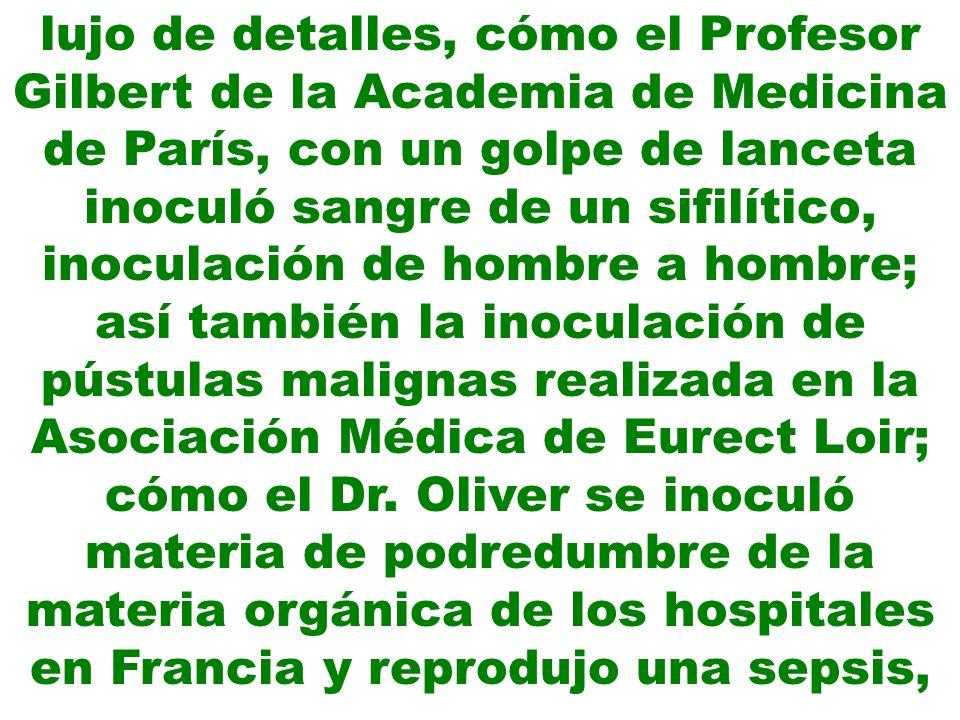 lujo de detalles, cómo el Profesor Gilbert de la Academia de Medicina de París, con un golpe de lanceta inoculó sangre de un sifilítico, inoculación d