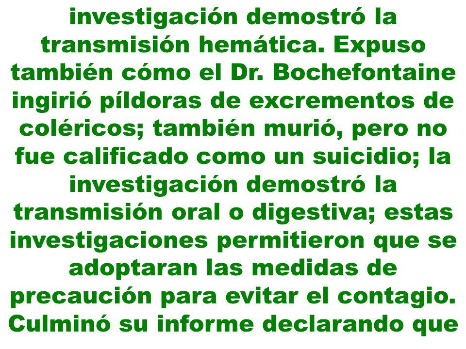investigación demostró la transmisión hemática. Expuso también cómo el Dr. Bochefontaine ingirió píldoras de excrementos de coléricos; también murió,