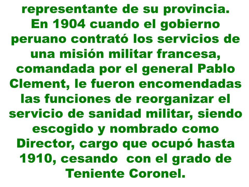 representante de su provincia. En 1904 cuando el gobierno peruano contrató los servicios de una misión militar francesa, comandada por el general Pabl