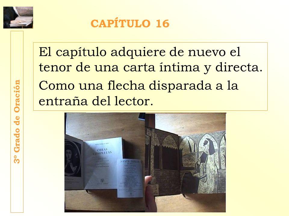 El capítulo adquiere de nuevo el tenor de una carta íntima y directa. Como una flecha disparada a la entraña del lector. 3º Grado de Oración CAPÍTULO