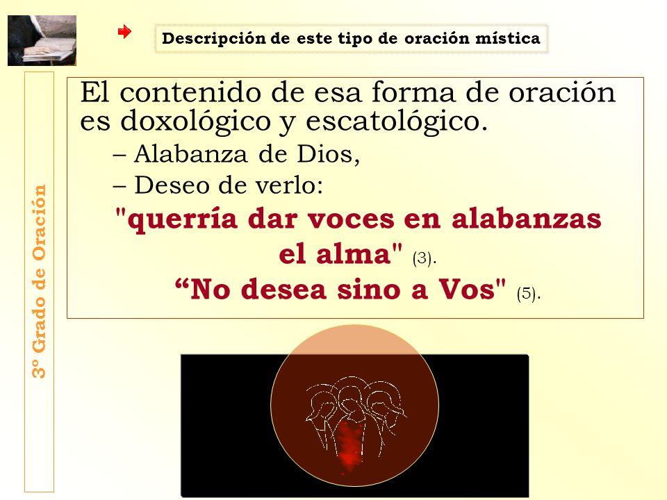 El contenido de esa forma de oración es doxológico y escatológico. –Alabanza de Dios, –Deseo de verlo: