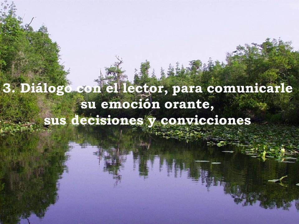 3. Diálogo con el lector, para comunicarle su emoción orante, sus decisiones y convicciones