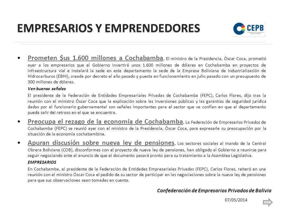 EMPRESARIOS Y EMPRENDEDORES Prometen $us 1.600 millones a Cochabamba. El ministro de la Presidencia, Óscar Coca, prometió ayer a los empresarios que e