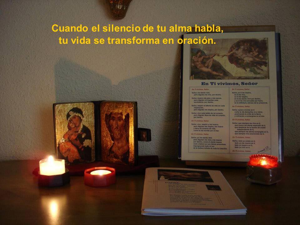 Cuando el silencio de tu alma habla, tu vida se transforma en oración.