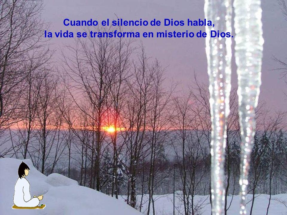 Cuando el silencio de Dios habla, la vida se transforma en misterio de Dios.
