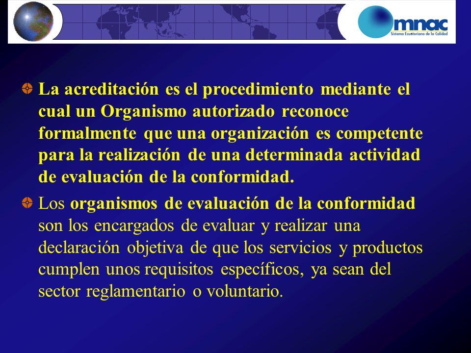 La acreditación es el procedimiento mediante el cual un Organismo autorizado reconoce formalmente que una organización es competente para la realizaci