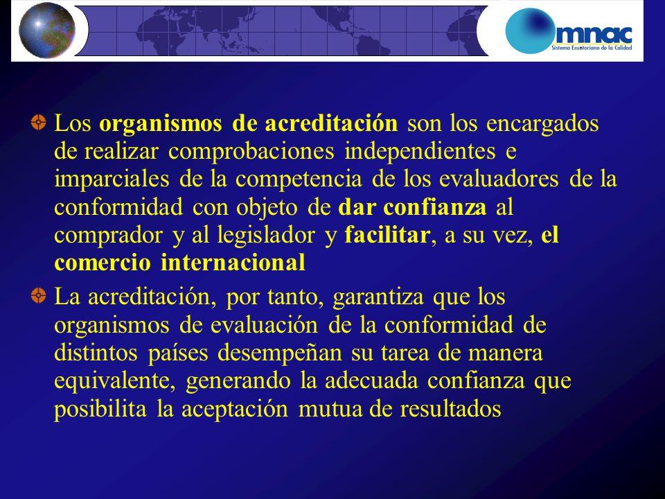 Los organismos de acreditación son los encargados de realizar comprobaciones independientes e imparciales de la competencia de los evaluadores de la c