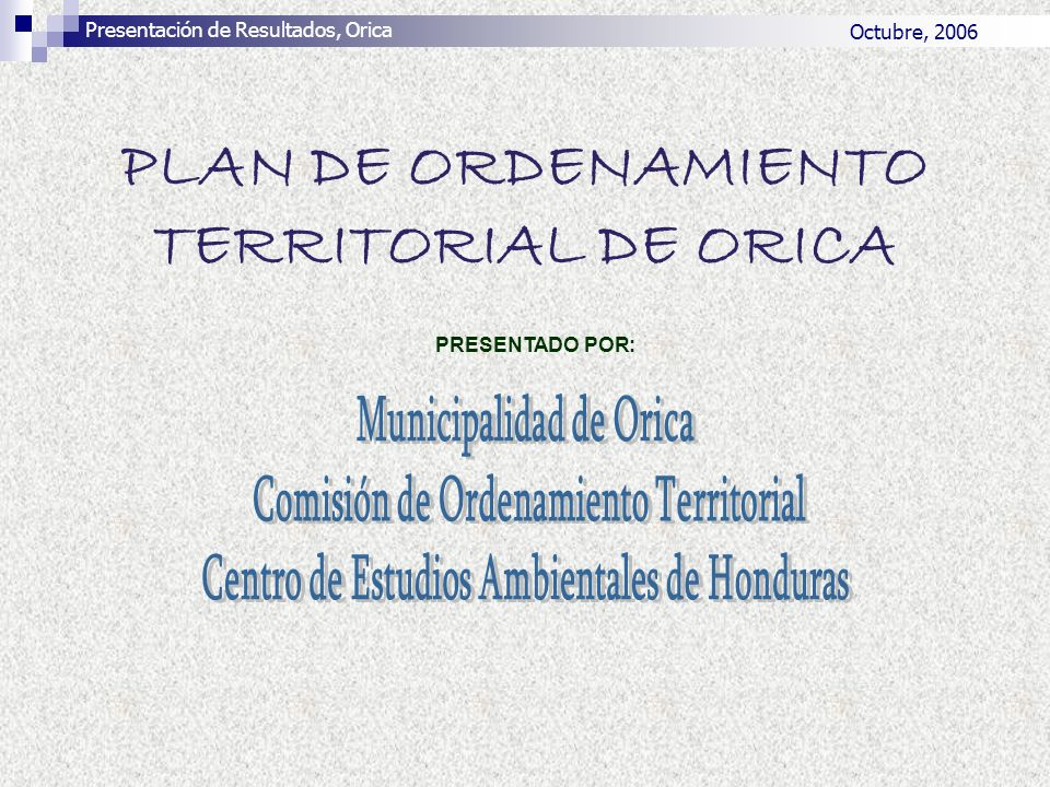 TEMATICA DE LA PRESENTACION INTRODUCCION OBJETIVO METODOLOGIA DEL POT PROPUESTA DE ORDENAMIENTO CONCLUSIONES Y RECOMENDACIONES Presentación de Resultados, Orica Octubre, 2006