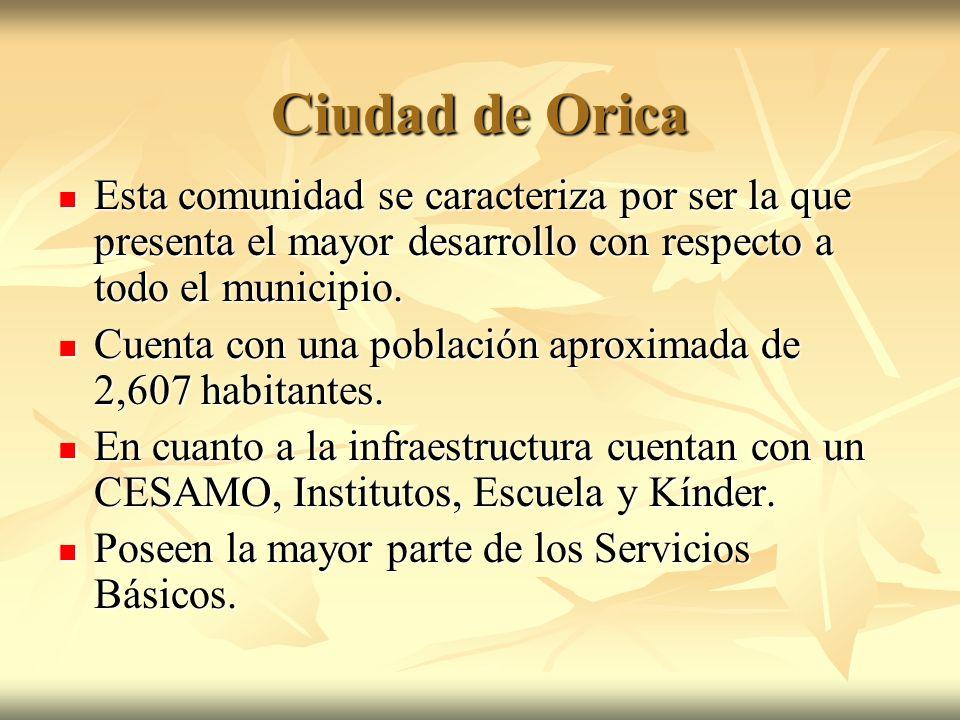 Ciudad de Orica Esta comunidad se caracteriza por ser la que presenta el mayor desarrollo con respecto a todo el municipio. Esta comunidad se caracter