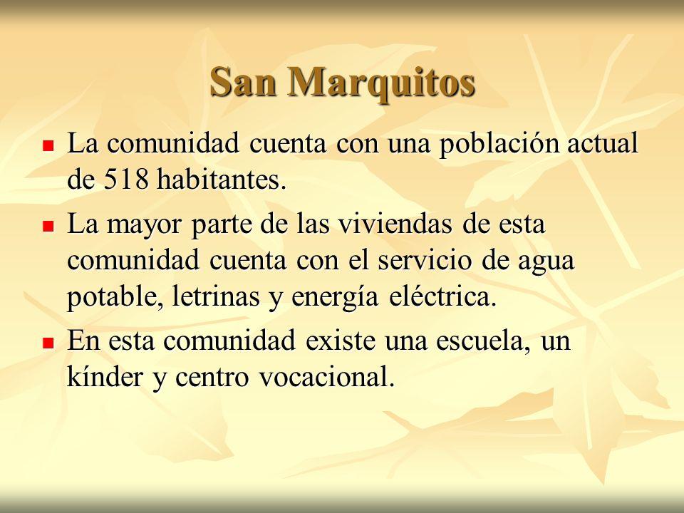 San Marquitos La comunidad cuenta con una población actual de 518 habitantes. La comunidad cuenta con una población actual de 518 habitantes. La mayor