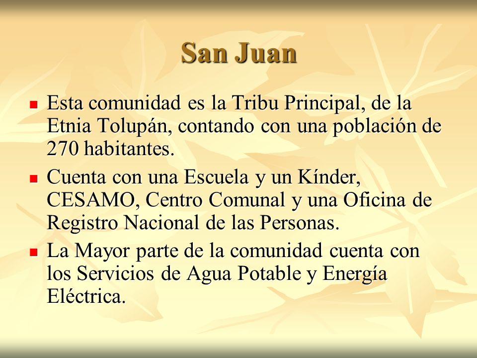 San Juan Esta comunidad es la Tribu Principal, de la Etnia Tolupán, contando con una población de 270 habitantes. Esta comunidad es la Tribu Principal
