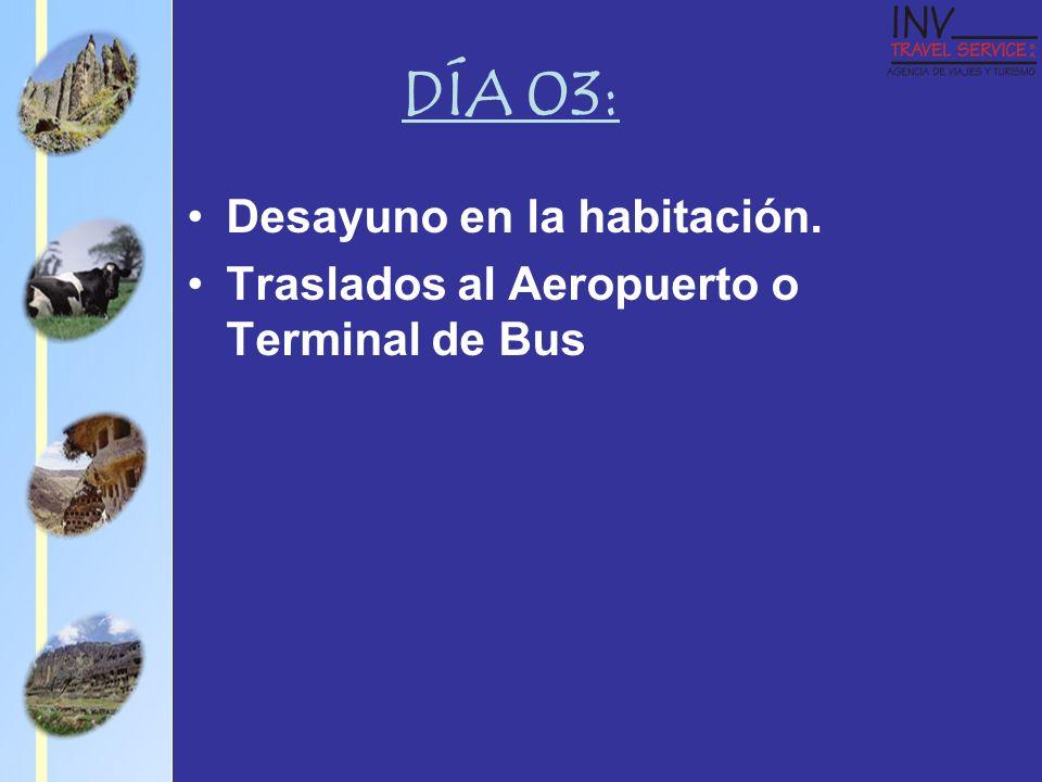 DÍA 03: Desayuno en la habitación. Traslados al Aeropuerto o Terminal de Bus