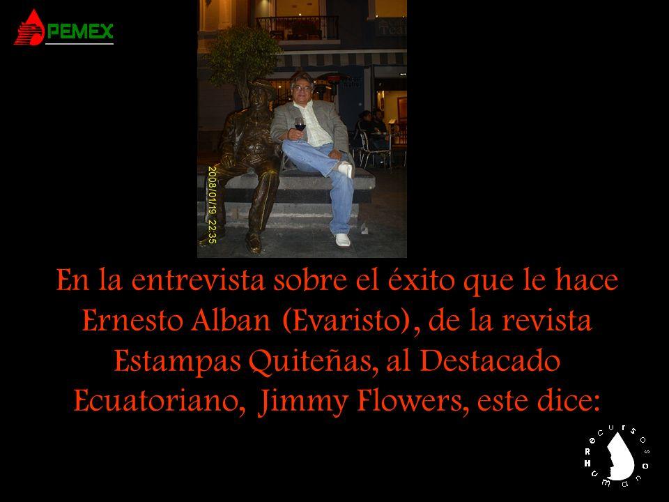 En la entrevista sobre el éxito que le hace Ernesto Alban (Evaristo), de la revista Estampas Quiteñas, al Destacado Ecuatoriano, Jimmy Flowers, este dice: