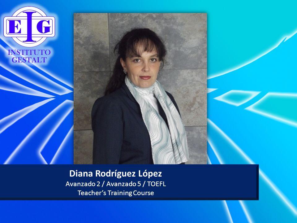 Diana Rodríguez López Avanzado 2 / Avanzado 5 / TOEFL Teachers Training Course