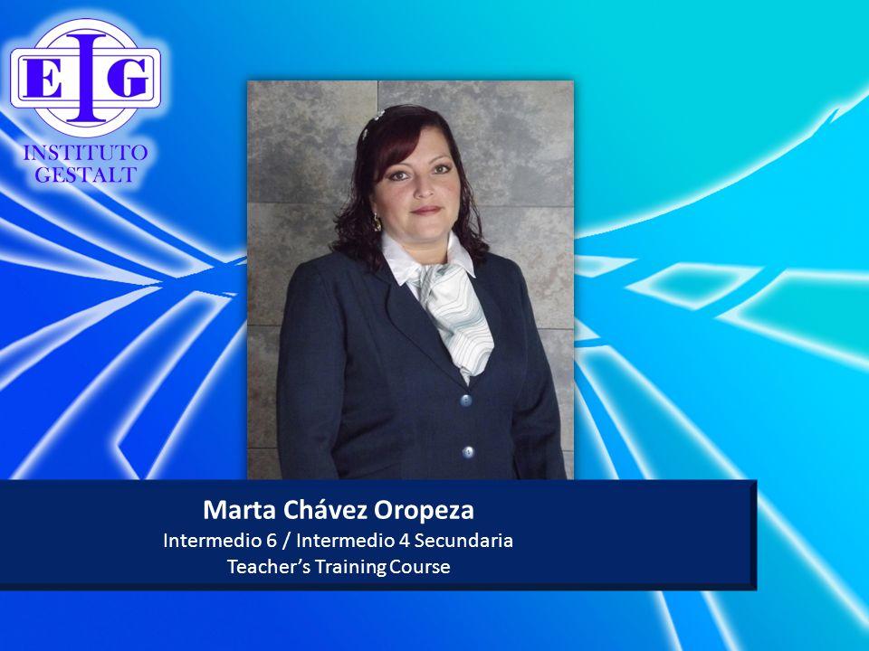 Marta Chávez Oropeza Intermedio 6 / Intermedio 4 Secundaria Teachers Training Course