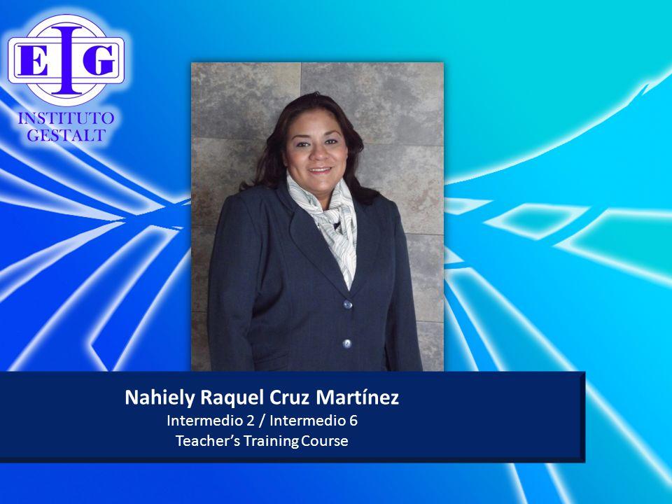 Nahiely Raquel Cruz Martínez Intermedio 2 / Intermedio 6 Teachers Training Course