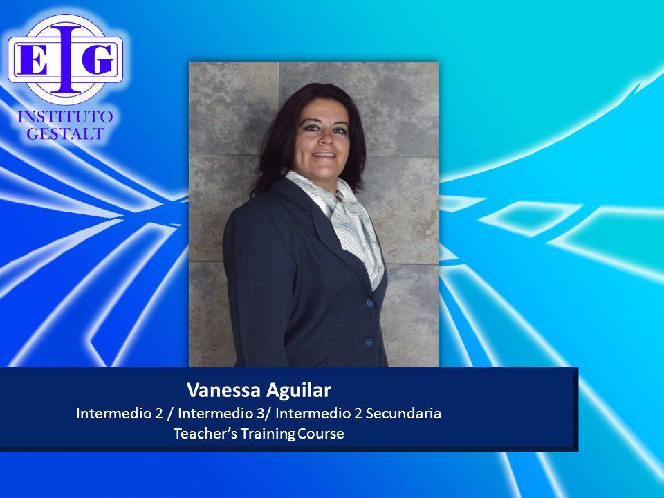 Vanessa Aguilar Intermedio 2 / Intermedio 3/ Intermedio 2 Secundaria Teachers Training Course