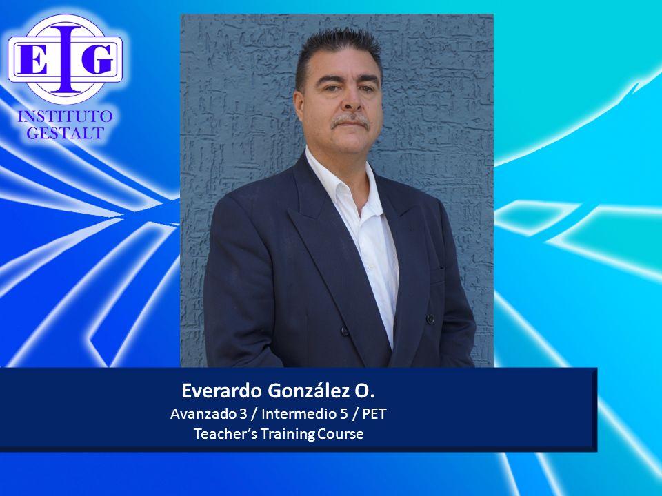 Everardo González O. Avanzado 3 / Intermedio 5 / PET Teachers Training Course