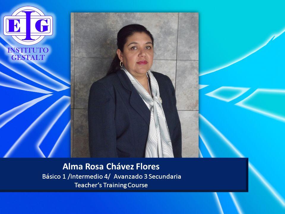 Alma Rosa Chávez Flores Básico 1 /Intermedio 4/ Avanzado 3 Secundaria Teachers Training Course