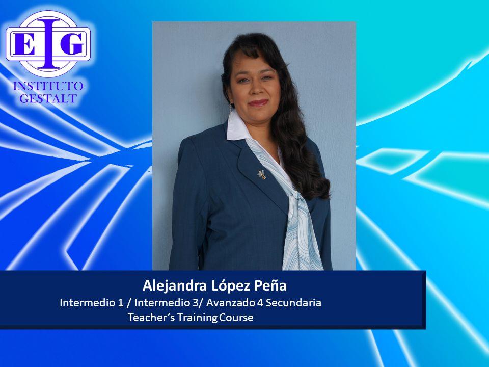 Alejandra López Peña Intermedio 1 / Intermedio 3/ Avanzado 4 Secundaria Teachers Training Course