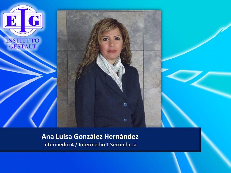 Ana Luisa González Hernández Intermedio 4 / Intermedio 1 Secundaria
