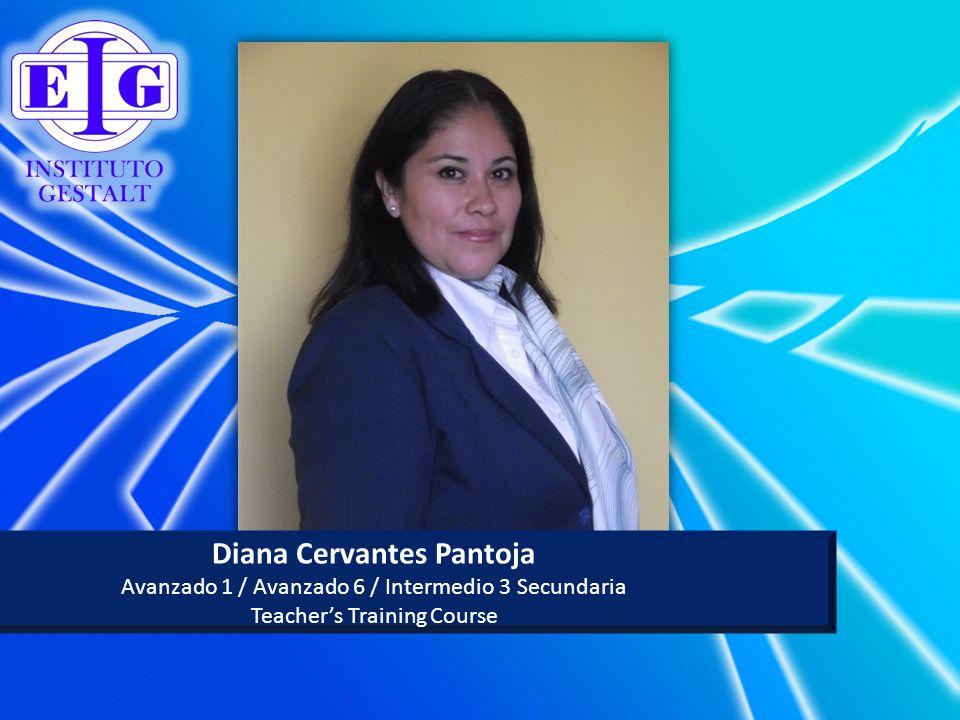 Diana Cervantes Pantoja Avanzado 1 / Avanzado 6 / Intermedio 3 Secundaria Teachers Training Course
