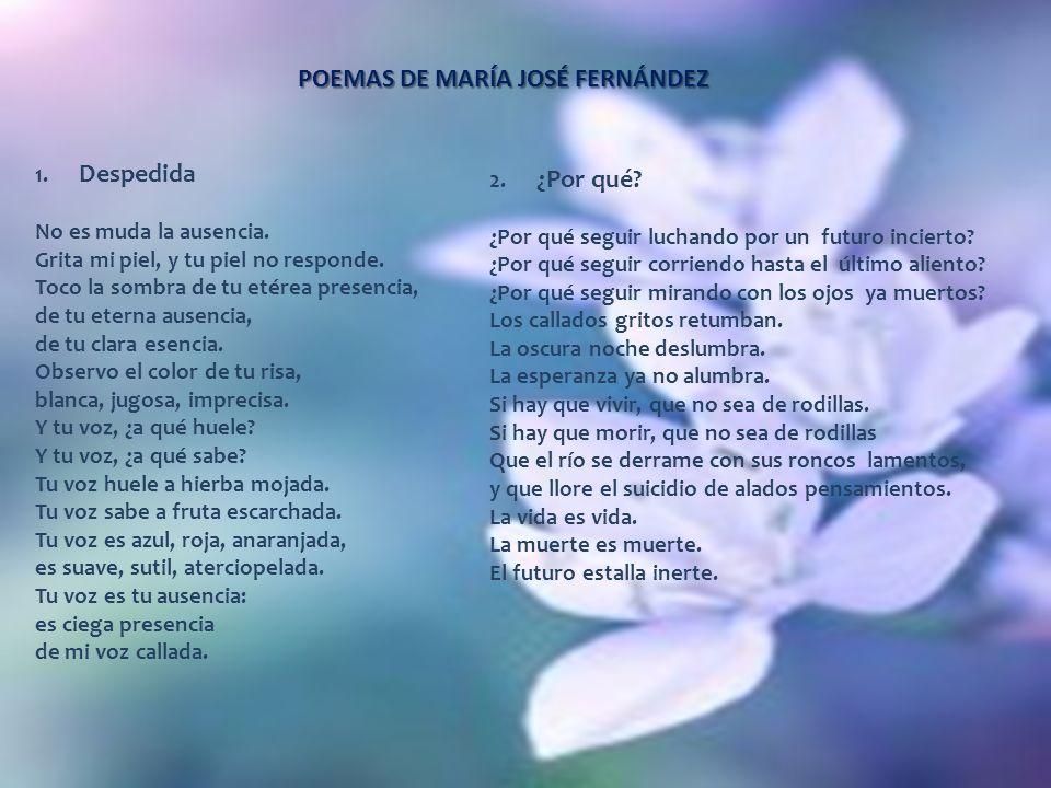 POEMAS DE MARÍA JOSÉ FERNÁNDEZ 1.Despedida No es muda la ausencia.