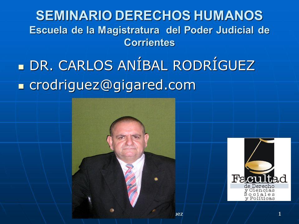 SEMINARIO DERECHOS HUMANOS Escuela de la Magistratura del Poder Judicial de Corrientes DR. CARLOS ANÍBAL RODRÍGUEZ DR. CARLOS ANÍBAL RODRÍGUEZ crodrig