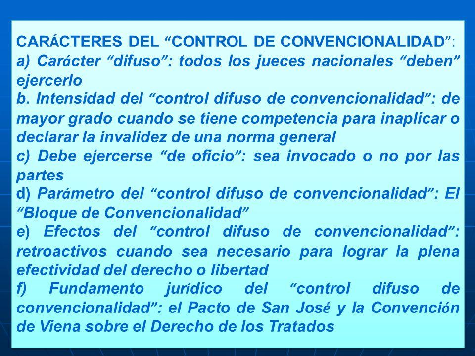 CAR Á CTERES DEL CONTROL DE CONVENCIONALIDAD : a) Car á cter difuso : todos los jueces nacionales deben ejercerlo b.