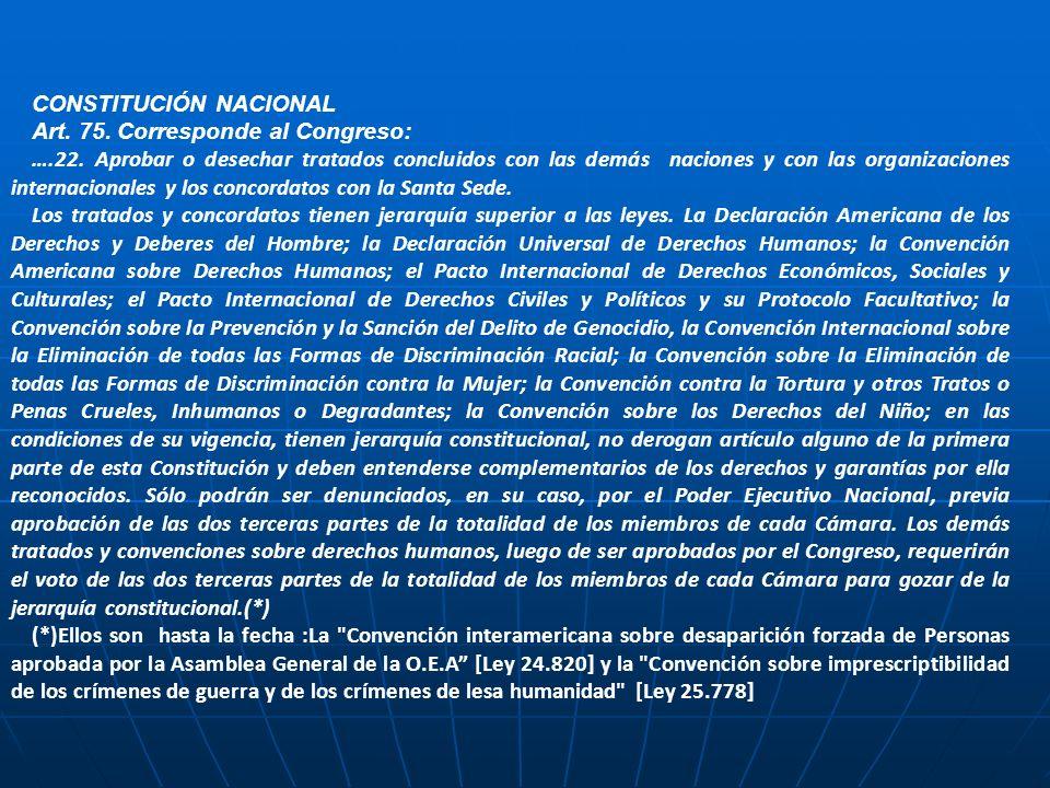 CONSTITUCIÓN NACIONAL Art. 75. Corresponde al Congreso: ….22. Aprobar o desechar tratados concluidos con las demás naciones y con las organizaciones i