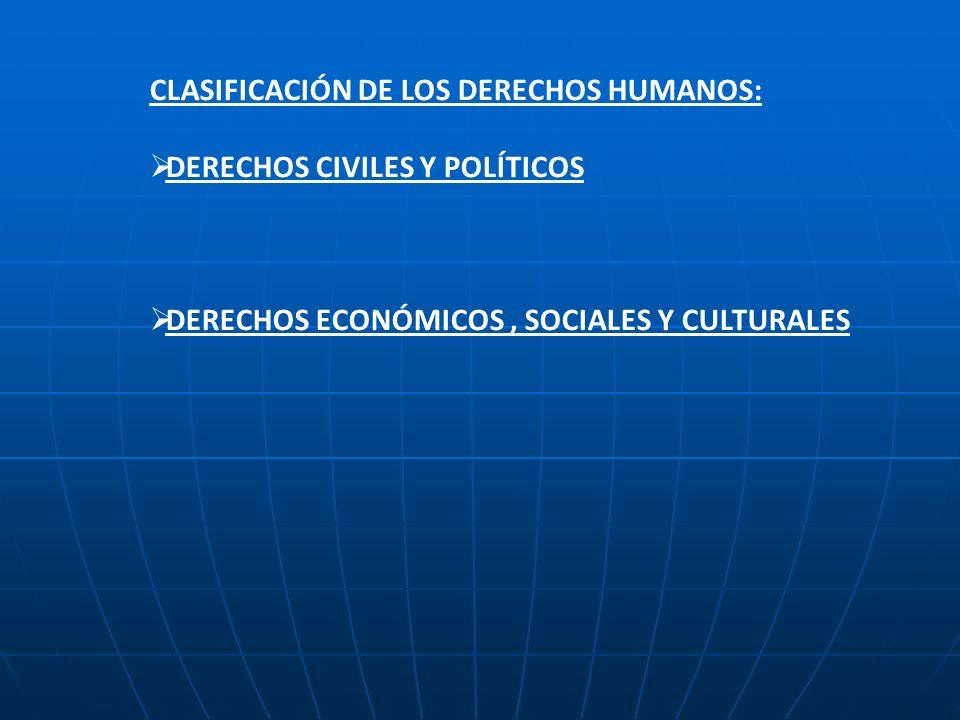 CLASIFICACIÓN DE LOS DERECHOS HUMANOS: DERECHOS CIVILES Y POLÍTICOS DERECHOS ECONÓMICOS, SOCIALES Y CULTURALES