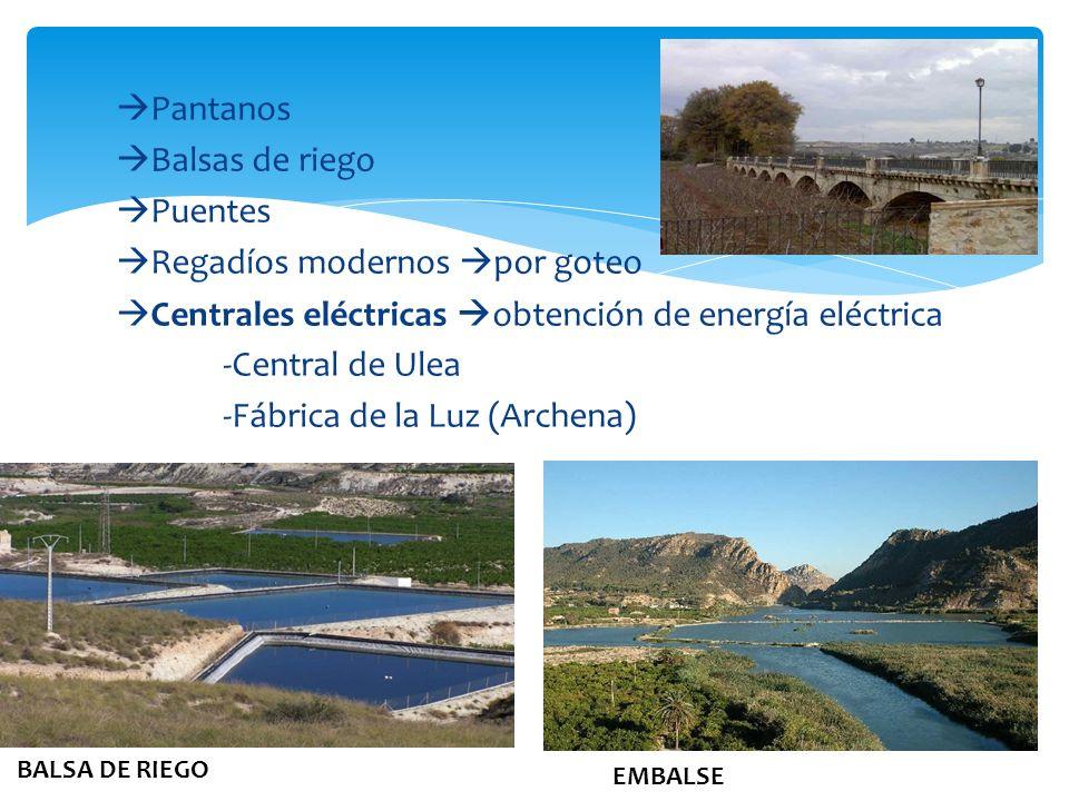 Pantanos Balsas de riego Puentes Regadíos modernos por goteo Centrales eléctricas obtención de energía eléctrica -Central de Ulea -Fábrica de la Luz (