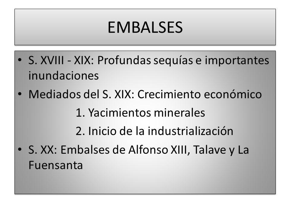 EMBALSES S. XVIII - XIX: Profundas sequías e importantes inundaciones Mediados del S. XIX: Crecimiento económico 1. Yacimientos minerales 2. Inicio de