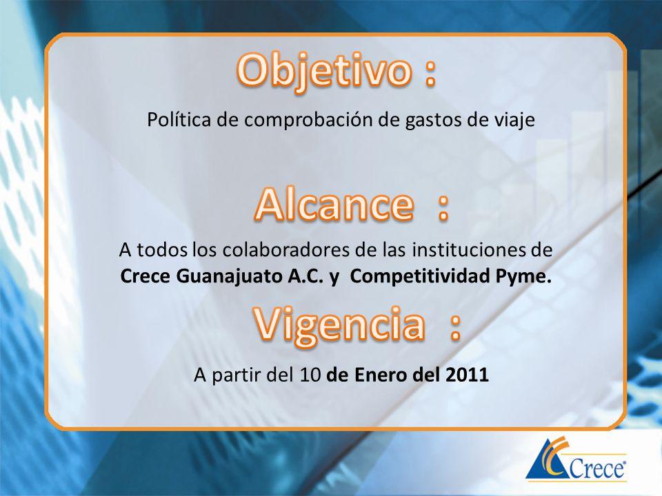 Política de comprobación de gastos de viaje A todos los colaboradores de las instituciones de Crece Guanajuato A.C. y Competitividad Pyme. A partir de