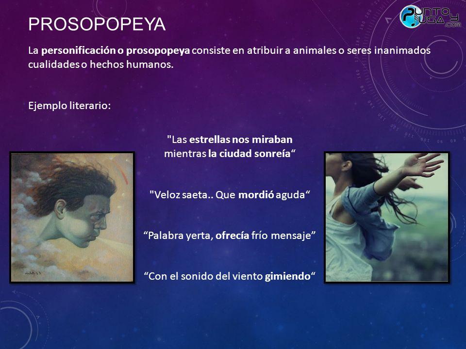 La personificación o prosopopeya consiste en atribuir a animales o seres inanimados cualidades o hechos humanos. Ejemplo literario: