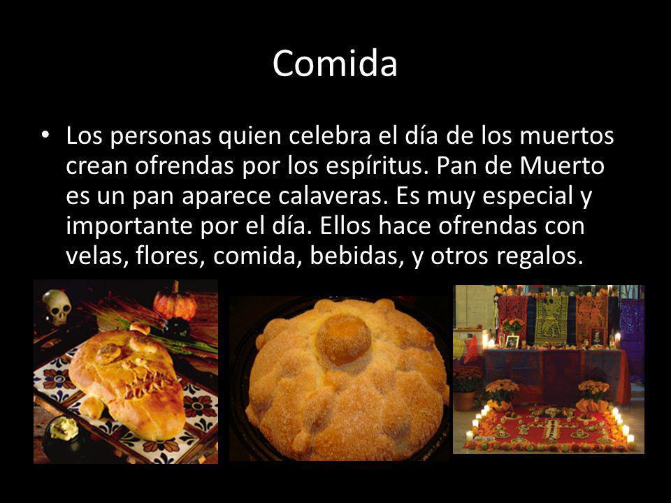 Comida Los personas quien celebra el día de los muertos crean ofrendas por los espíritus. Pan de Muerto es un pan aparece calaveras. Es muy especial y