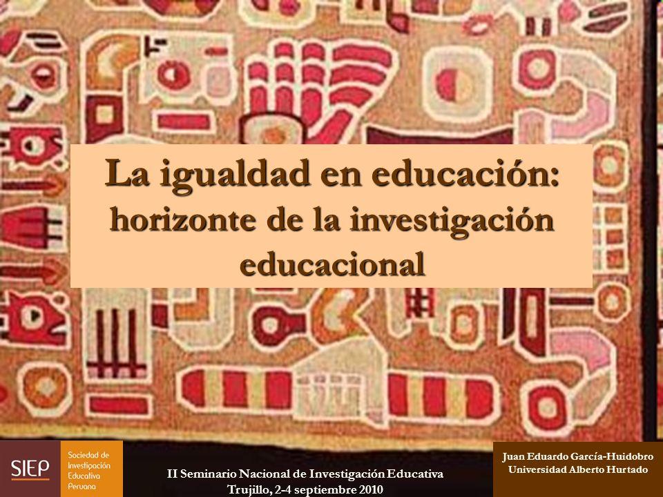 1 Juan Eduardo García-Huidobro Universidad Alberto Hurtado La igualdad en educación: horizonte de la investigación educacional II Seminario Nacional d